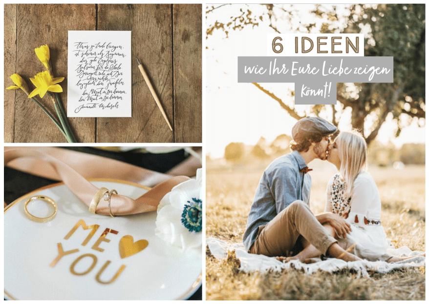 """6 Ideen, wie Ihr Eure Liebe zeigen könnt - """"Ich liebe Dich"""" kann jeder sagen!"""